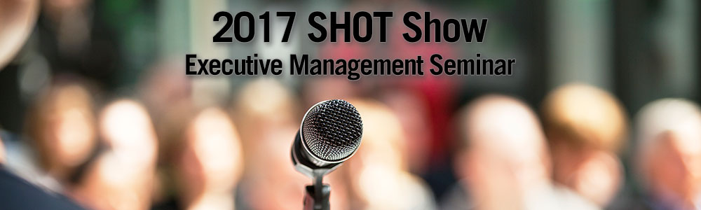 2017 SHOT Show Executive Management Seminar