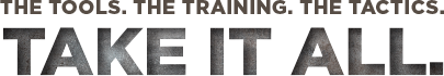 The Tools. The Training. The Tactics. Take It All.